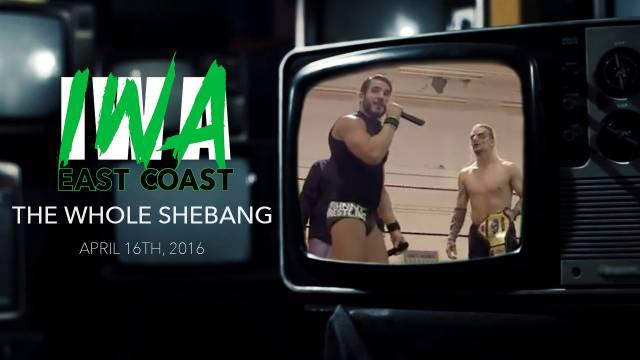 IWA East Coast - The Whole Shebang